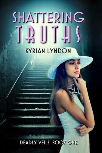 SHATTERING TRUTHS (Deadly Veils #1) by Kyrian Lyndon