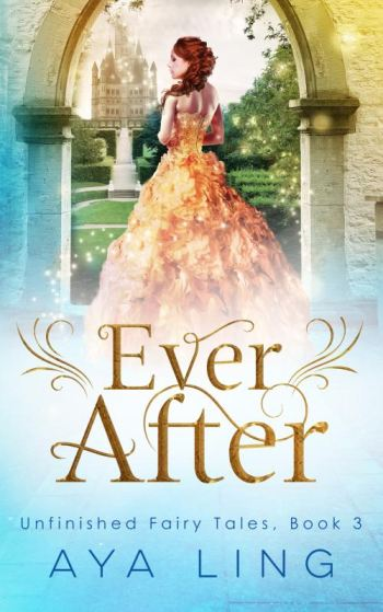 EVER AFTER ( Unfinished Fairy Tales #1) by Aya Ling