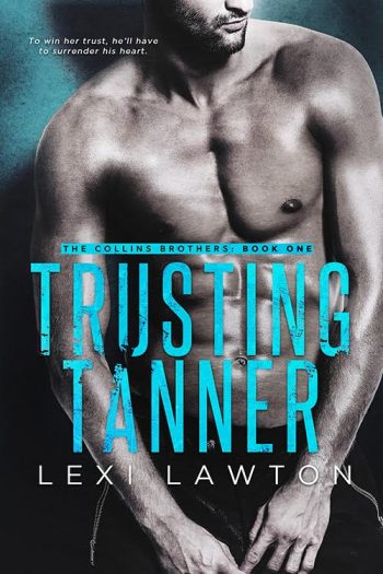 TRUSTING TANNER (The Collins Brothers #1) by Lexi Lawton