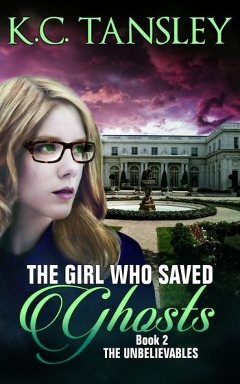 THE GIRL WHO SAVED GHOSTS (The Unbelievables #2) by K.C. Tansley