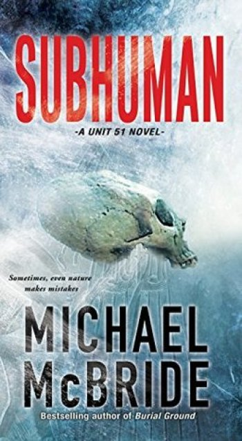 SUBHUMAN (Unit 51 #1) by Michael McBride