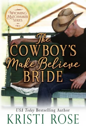 THE COWBOY'S MAKE BELIEVE BRIDE (Wyoming Matchmaker #2) by Kristi Rose