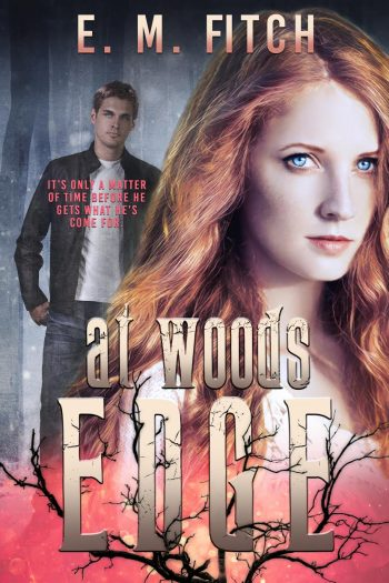 AT WOODS EDGE (Of The Trees #2) by E.M. Fitch