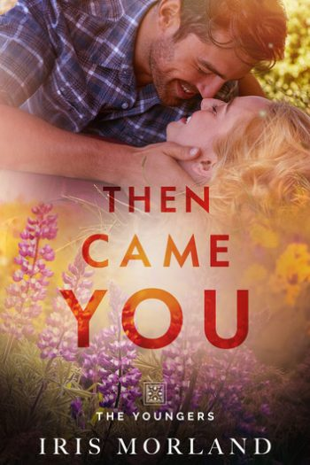 THEN CAME YOU (The Youngers #1) by Iris Morland
