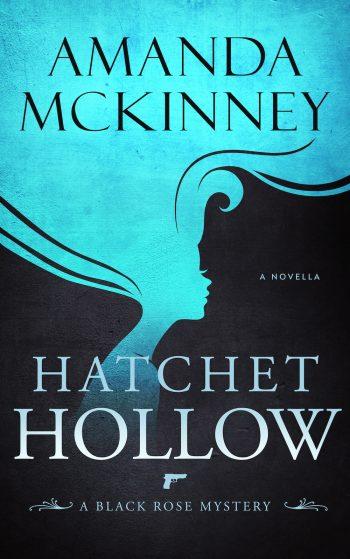HATCHET HOLLOW (Black Rose Mystery Series #2) by Amanda McKinney