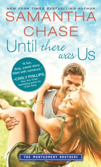 UNTIL THERE WAS US (Montgomery Brothers #7) by Samantha Chase