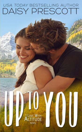 UP TO YOU (Love With Altitude #4) by Daisy Prescott