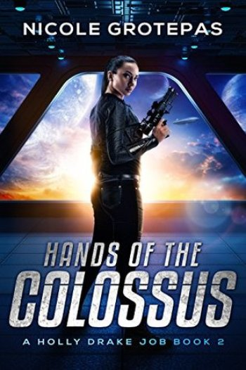 HANDS OF THE COLOSSUS (Holly Drake Job #2) by Nicole Grotepas