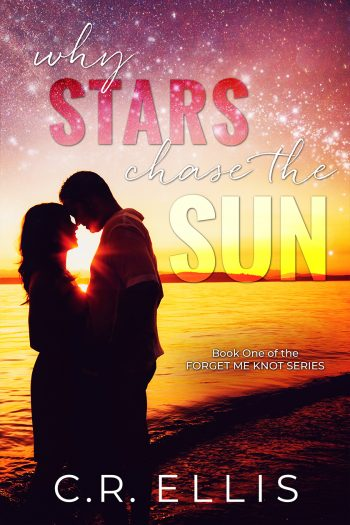 WHY STARS CHASE THE SUN (Forget Me Knot #1) by C.R. Ellis