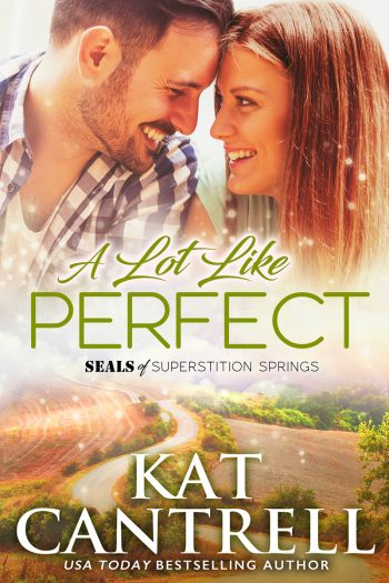 A LOT LIKE PERFECT (SEALs of Superstition Springs #2) by Kat Cantrell