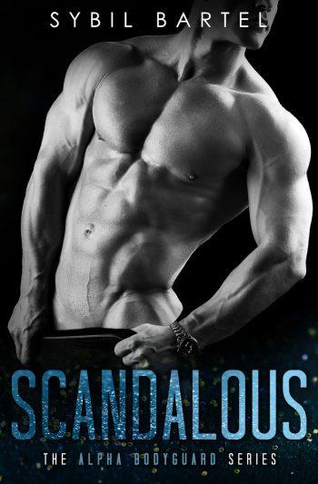 SCANDALOUS (Alpha Bodyguard #1) by Sybil Bartel