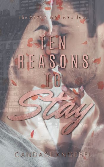 TEN REASONS TO STAY (Risky Hearts Duet #1) by Candace Knoebel