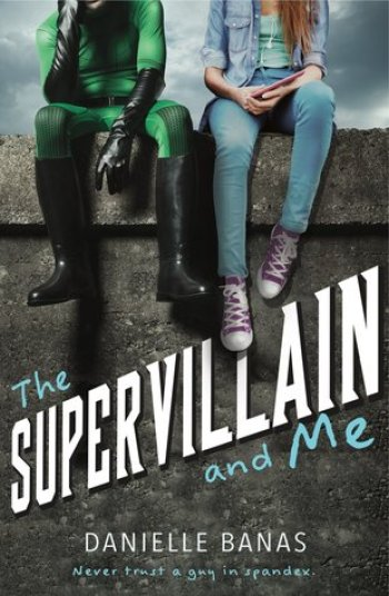 THE SUPERVILLAIN AND ME (Morriston Superheroes #1) by Danielle Banas