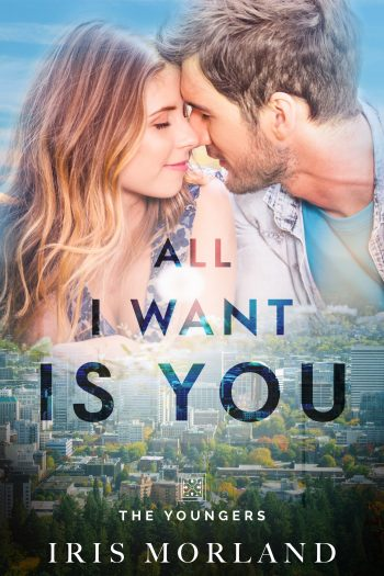 ALL I WANT IS YOU (The Youngers #3) by Iris Morland