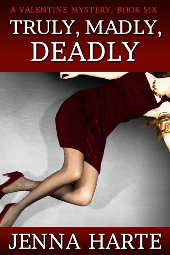 TRULY, MADLY, DEADLY (Valentine Mysteries #6) by Jenna Harte
