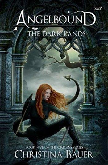 THE DARK LANDS (Angelbound Origins #5) by Christina Bauer