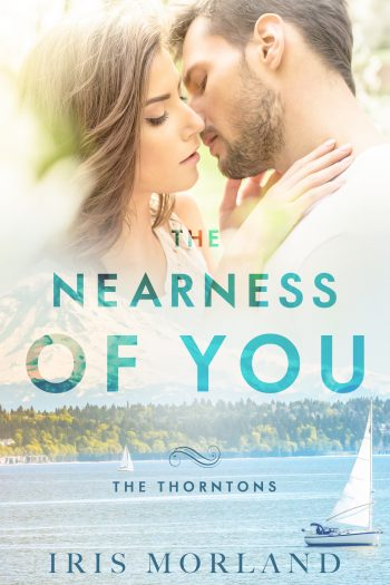 THE NEARNESS OF YOU (The Thortons #1) by Iris Morland