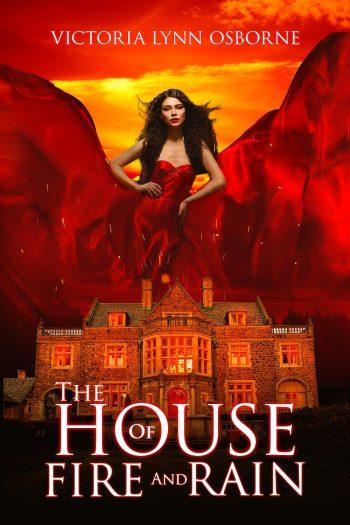 THE HOUSE OF FIRE AND RAIN (Firemountain Chronicles #2) by Victoria Lynn Osborne