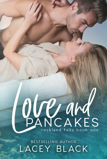 LOVE AND PANCAKES (Rockland Falls #1) by Lacey Black