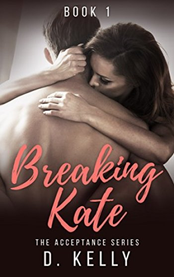 BREAKING KATE (The Acceptance Series #1) by D. Kelly
