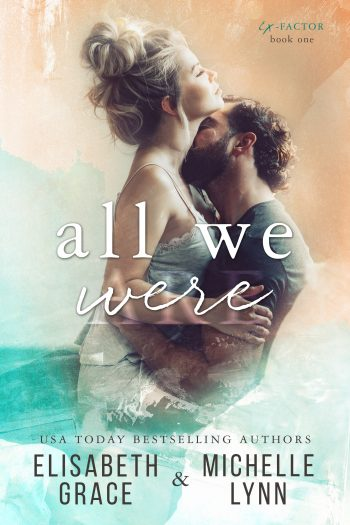 ALL WE WERE (The Ex-Factor Duet #1) by Elisabeth Grace and Michelle Lynn