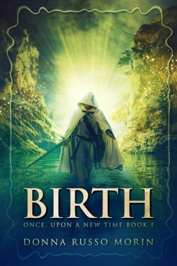 BIRTH (Once Upon a New Time) by Donna Russo Morin