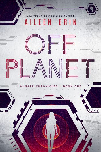 OFF PLANET (Off Planet #1) by Aileen Erin