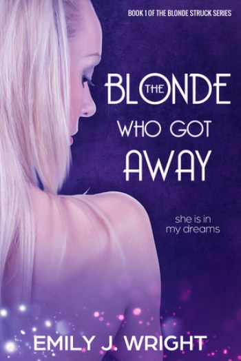 THE BLONDE WHO GOT AWAY (Blonde Struck #1) by Emily J. Wright