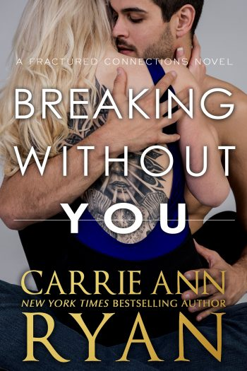 BREAKING WITHOUT YOU (Fractured Connections #1) by Carrie Ann Ryan