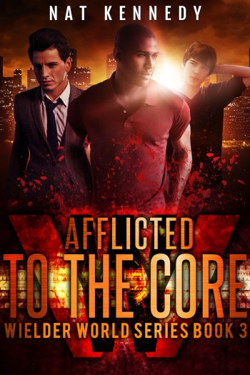 AFFLICTED TO THE CORE (Wielder World #3) by Nat Kennedy