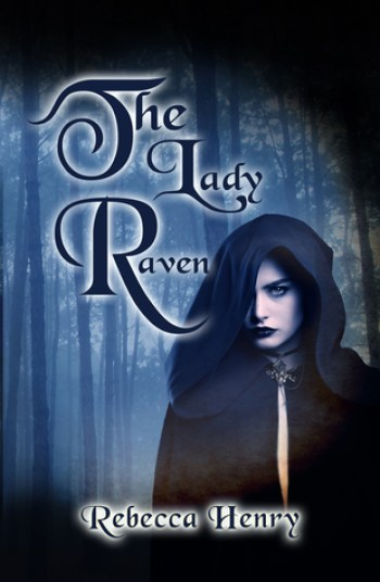 THE LADY RAVEN (A Dark Cinderella Tale) by Rebecca Henry