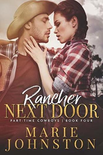 RANCHER NEXT DOOR (Part-Time Cowboys #4) by Marie Johnston