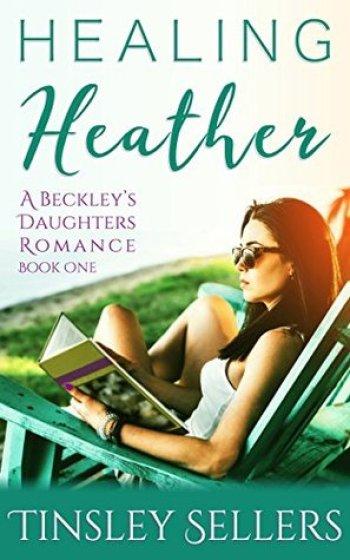 HEALING HEATHER (Beckley's Daughters Romance #1) by Tinsley Sellers
