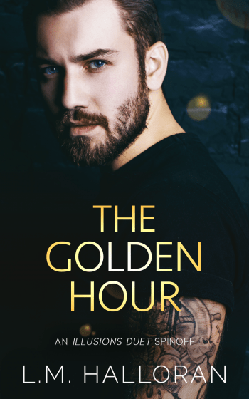 THE GOLDEN HOUR (An Illusions Duet Spinoff) by L.M. Halloran