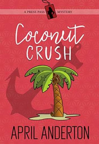 COCONUT CRUSH (Press Pass Mysteries #3) by April Anderton