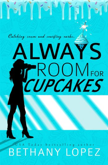 ALWAYS ROOM FOR CUPCAKES (Cupcake #1) by Bethany Lopez