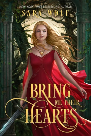BRING ME THEIR HEARTS (Bring Me Their Hearts #1) by Sara Wolf