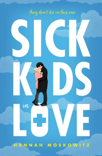 SICK KIDS IN LOVE by Hannah Moskowitz