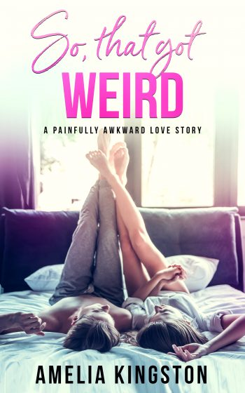 SO THAT GOT WEIRD (So Far, So Good #1) by Amelia Kingston