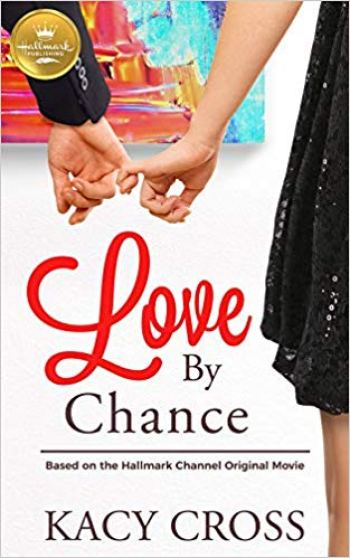 LOVE BY CHANCE (A Hallmark Channel Original) by Kacy Cross