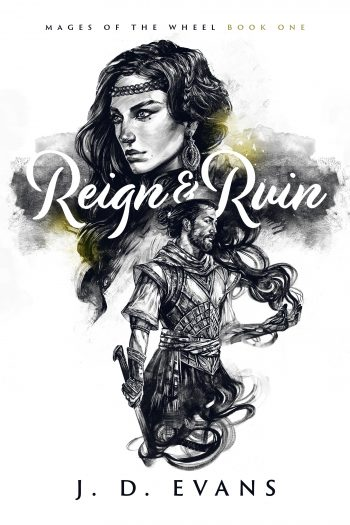 REIGN & RUIN (Mages of the Wheel #1) by J.D. Evans