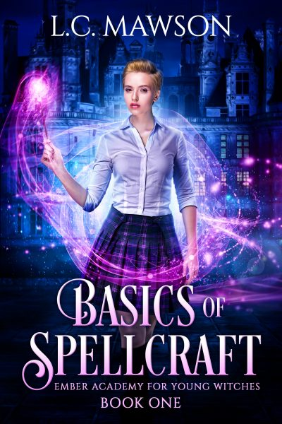 BASICS OF SPELLCRAFT (Ember Academy for Young Witches #1) by L.C. Mawson