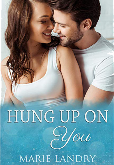 HUNG UP ON YOU by Marie Landry