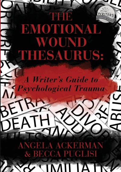 THE EMOTIONAL WOUND THESAURUS (A Writer's Guide to Psychological Trauma) by Angela Ackerman and Becca Puglisi