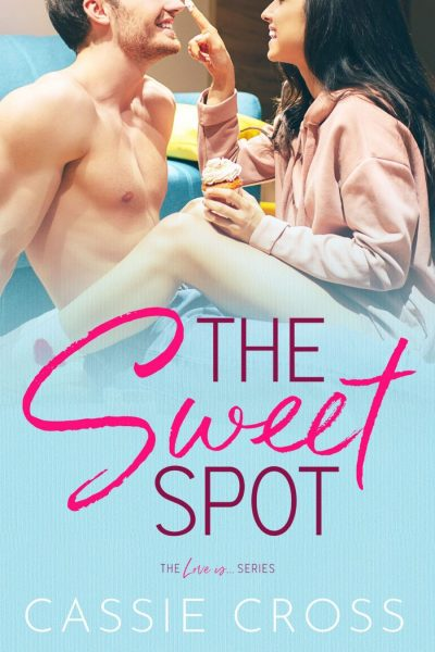 THE SWEET SPOT (Love Is... Series #1) by Cassie Cross