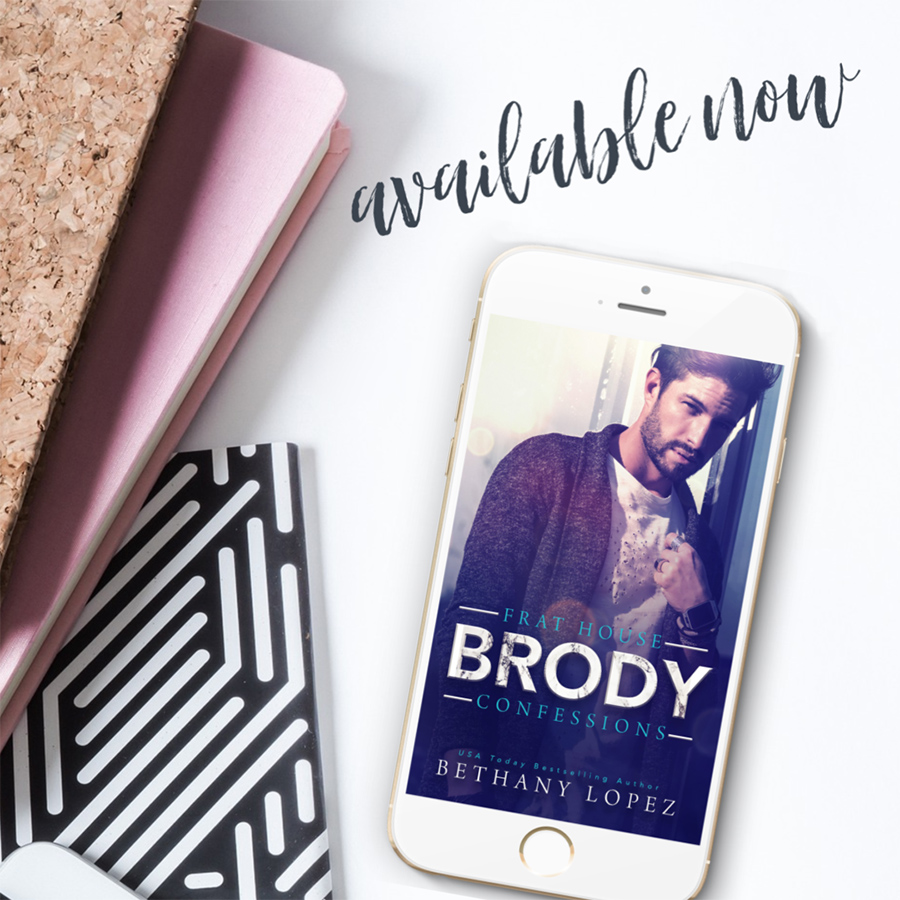 BRODY, the third book in the adult contemporary romantic comedy series, Frat House Confessions, by USA Today bestselling author, Bethany Lopez, is now available