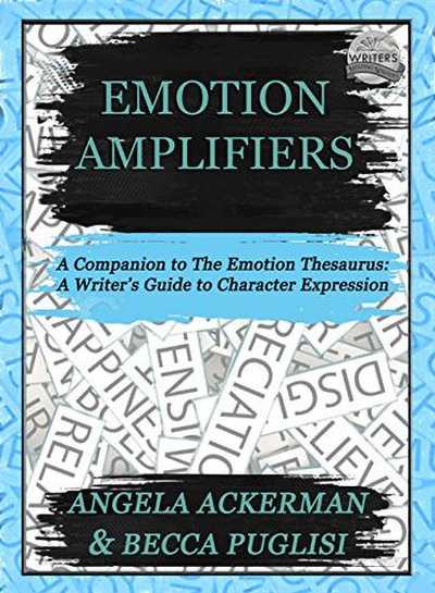 EMOTION AMPLIFIERS (A Companion to the Emotion Thesaurus) by Angela Ackerman and Becca Puglisi