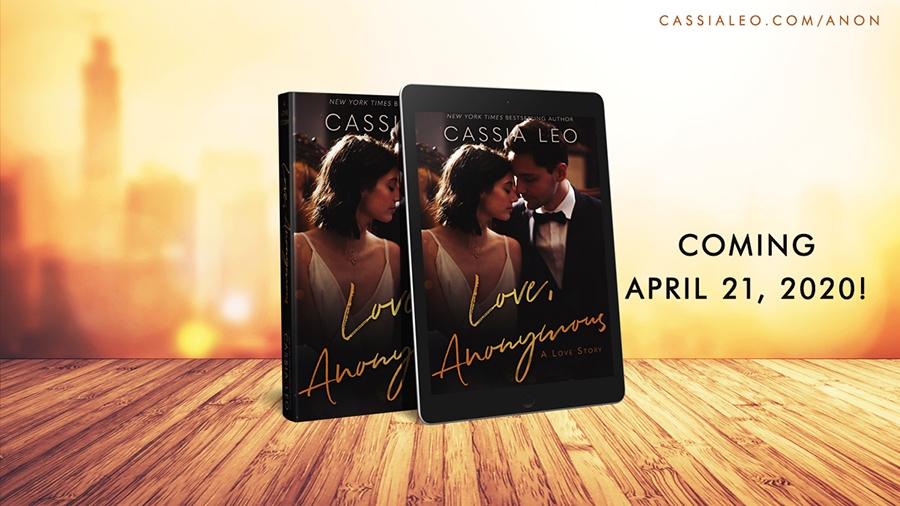 LOVE, ANONYMOUS, a stand-alone adult contemporary romance by New York Times bestselling author Cassia Leo, is releasing April 21, 2020