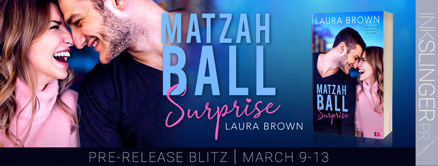 Preorder Blitz for MATZAH BALL SURPRISE, a stand-alone adult contemporary romantic comedy by Laura Brown, releasing March 16, 2020