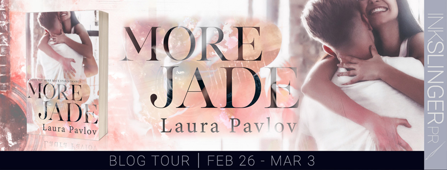 Blog tour for MORE JADE, the first book in the adult contemporary rock star romance series, Love You More, by Laura Pavlov